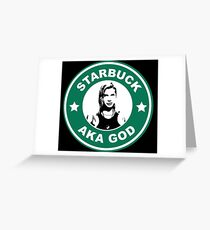 Starbuck is my god Greeting Card