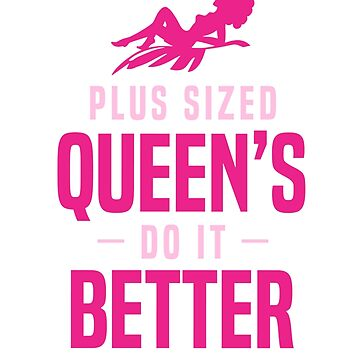 Plus Sized Queens Do it Better by zikoblade