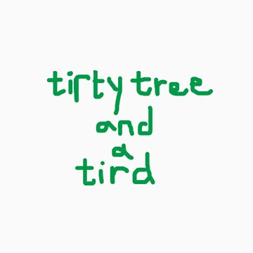 tirty tree and a tird by eejitdesign
