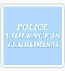 POLICE VIOLENCE IS TERRORISM Sticker