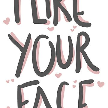 I Like your face by NopeClub
