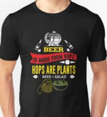 Beer Is Made From Hops Hops Are Plants Unisex T-Shirt