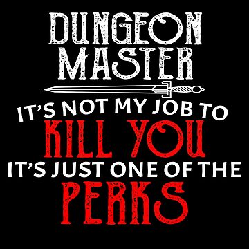 Dungeon Master It's Not My Job To Kill You It's Just One of The Perks by rainydaysstudio