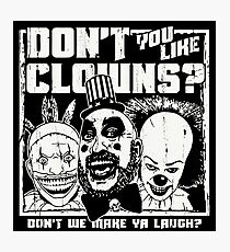 DONT YOU LIKE CLOWNS  Photographic Print