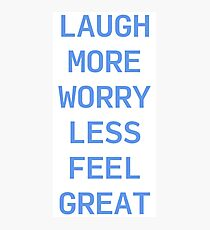 Laugh More, Worry Less, Feel Great Photographic Print