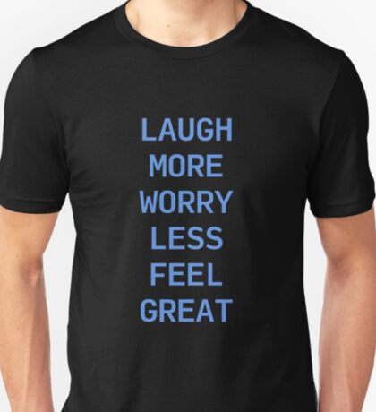 Laugh More, Worry Less, Feel Great T-Shirt