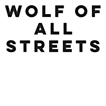Wolf Of All Streets by MKdesignlab