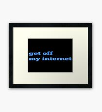 Get off my internet by Angst Clothing Framed Print