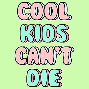Cool Kids Can't Die by Trashprincess
