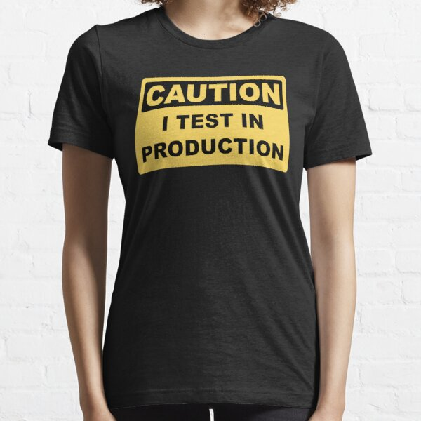 I Test in Production - Funny Developer Caution Sign Design Essential T-Shirt