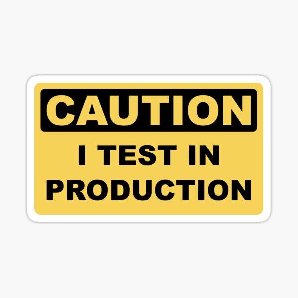 I Test in Production - Funny Developer Caution Sign Design Sticker