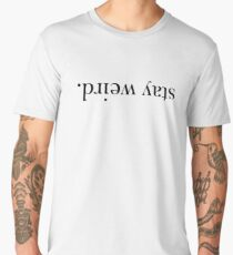 Stay Weird. Men's Premium T-Shirt
