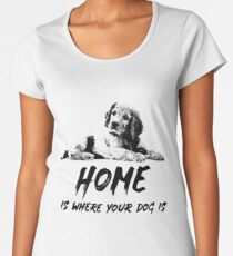 Home Is Where Your Dog Is Women's Premium T-Shirt