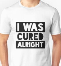 I Was Cured Alright Unisex T-Shirt