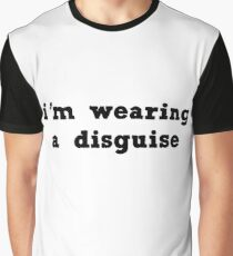 wearing a disguise Graphic T-Shirt