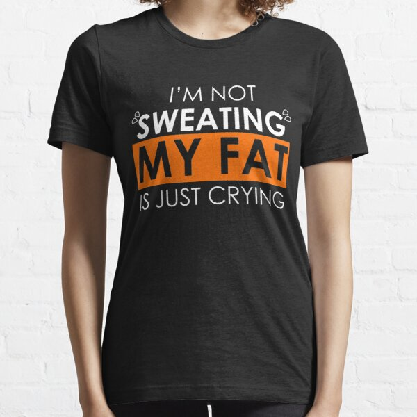 Sweat Is Just Fat Crying Essential T-Shirt