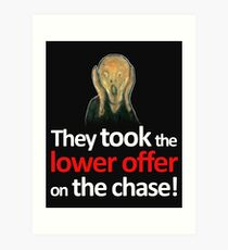 They took the lower offer on the Chase! Art Print