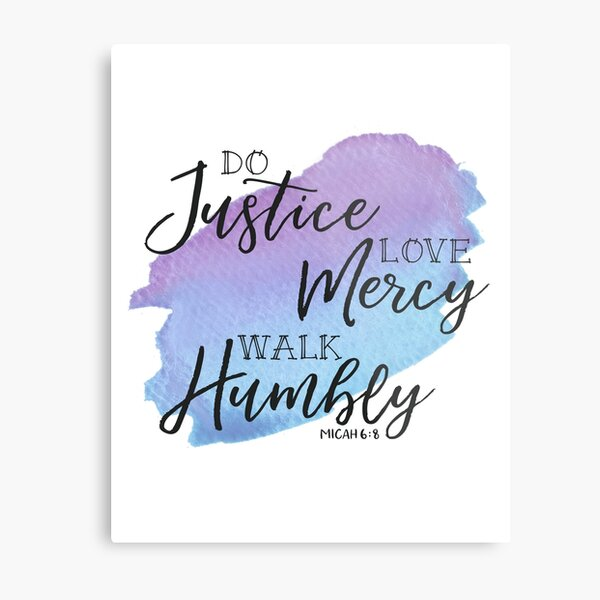 Do Justice, Love Mercy, Walk Humbly, Micah 6:8 Metal Print