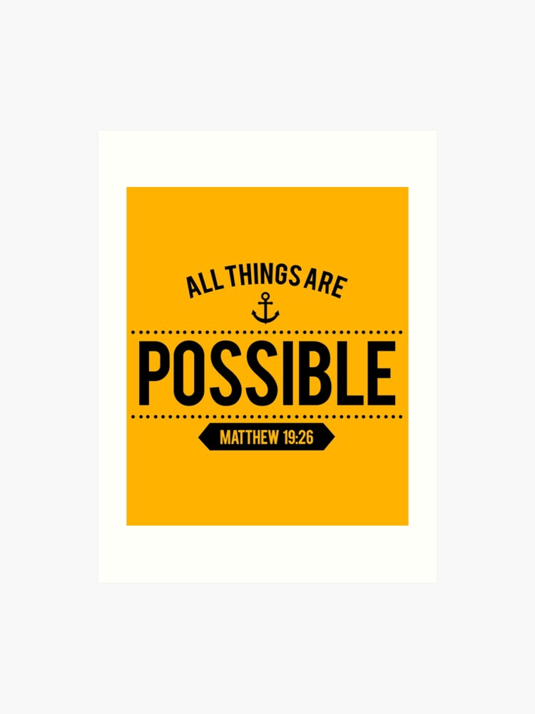 Bible Verse All things are POSSIBLE Matthew 19:26 | Art Print