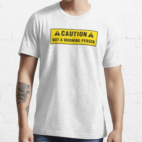 Caution: Not a morning person Essential T-Shirt