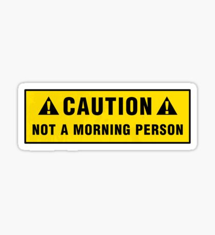 Caution: Not a morning person Sticker