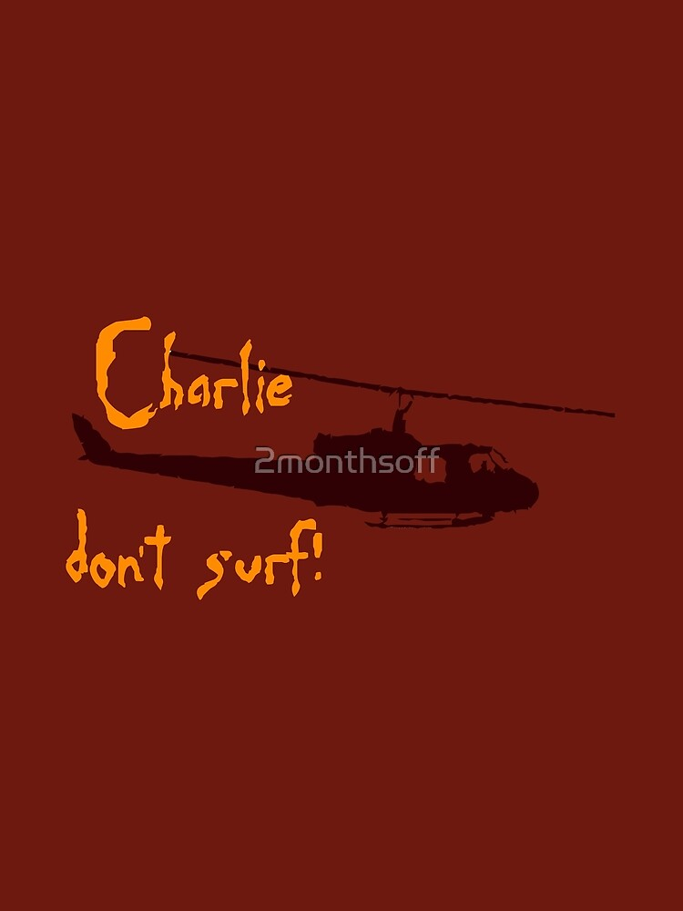 Charlie dont surf by 2monthsoff