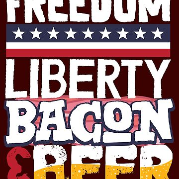 Funny Patriotic Design Freedom Liberty Bacon Beer US Flag Tee by artbyanave