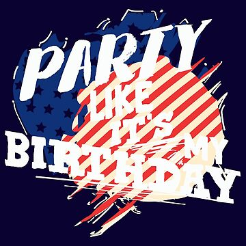 Funny Patriotic Design Party Like Its My Birthday US Flag Tee by artbyanave