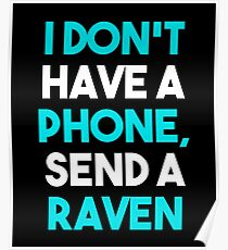 I DON'T HAVE A PHONE SEND A RAVEN Poster