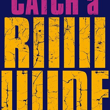 Borderlands 2 - CATCH A RIDE shirt by PirateZomby