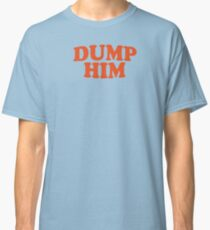 DUMP HIM - Britney Spears message tee Classic T-Shirt
