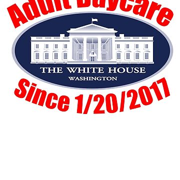The White House Adult Day Care Center Anti Trump Resist by funnytshirtemp