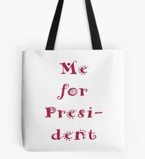 Me for president Tote Bag