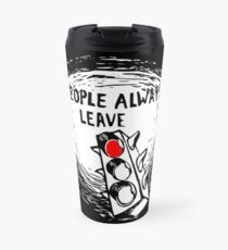 People Always Leave Travel Mug