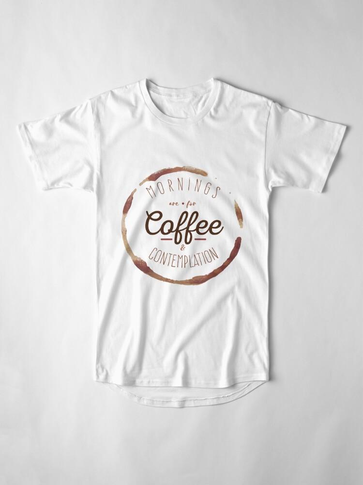 Alternative Ansicht von Morgen sind für Kaffee und Kontemplation | Longshirt