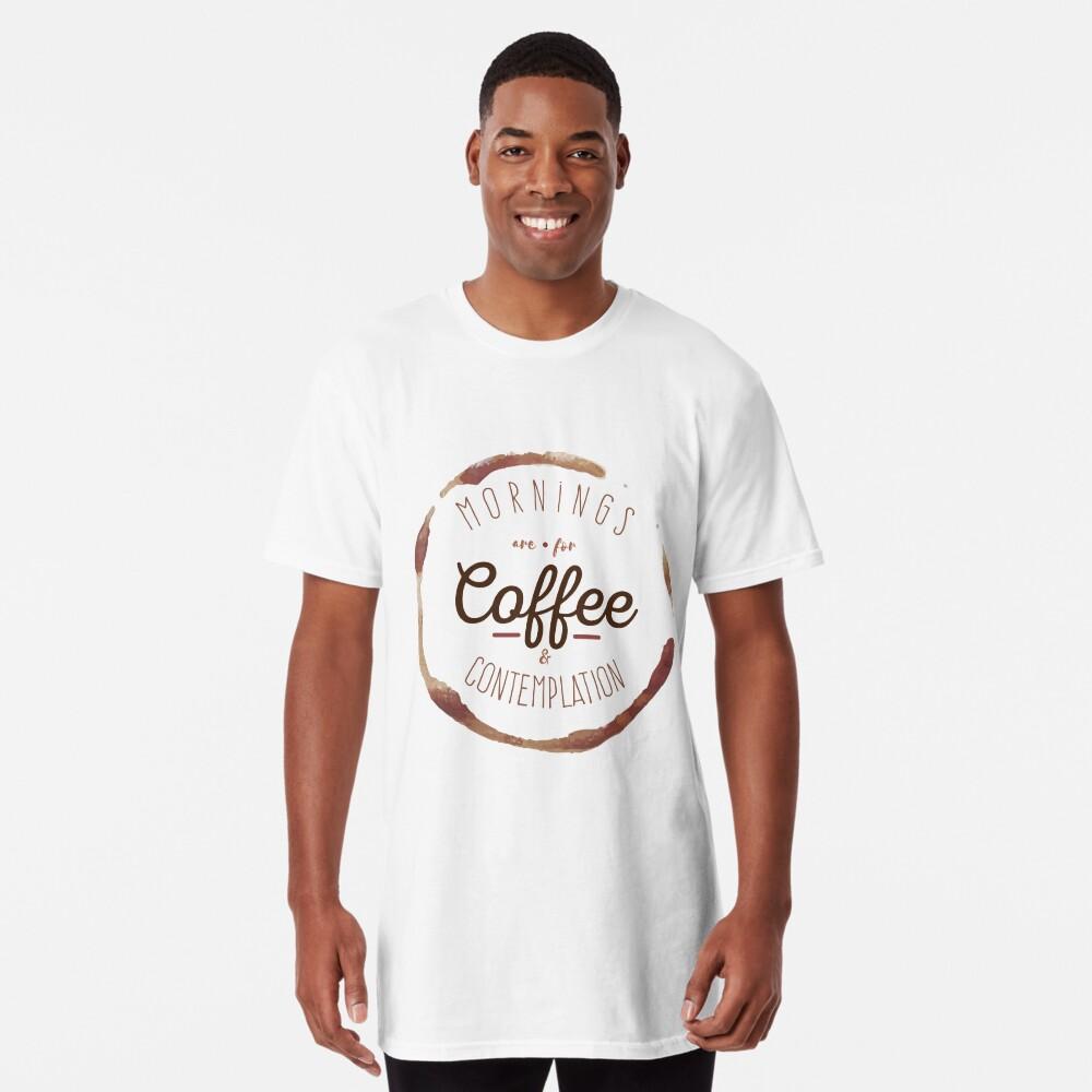 Morgen sind für Kaffee und Kontemplation | Longshirt