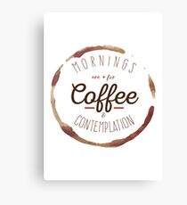 Mornings are for Coffee and Contemplation | Canvas Print