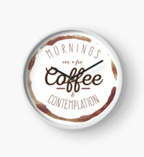 Mornings are for Coffee and Contemplation | Clock