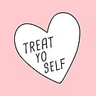 Treat Yo Self by meandthemoon