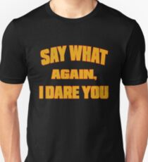 Say what again, I dare you T-Shirt
