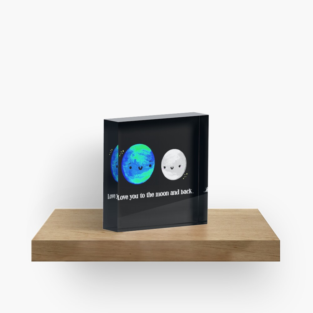Love You to the Moon and Back Acrylic Block