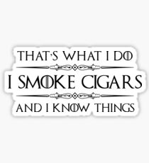 I Smoke Cigars and I Know Things Sticker