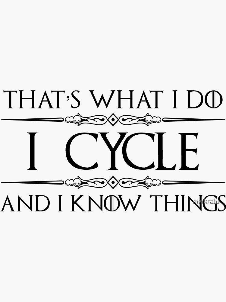 Cycling Gifts for Cyclists - I Cycle and I Know Things Funny Gift Ideas for Bicycle & Bike Cyclist Lovers by merkraht