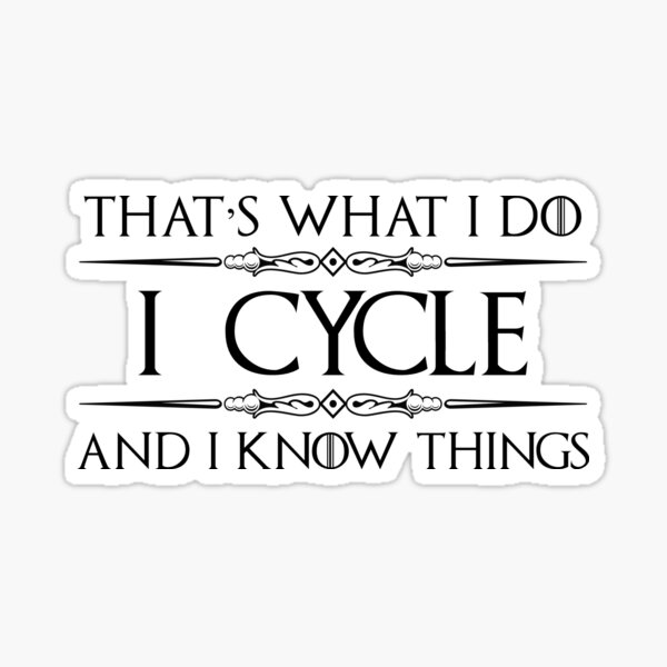 Cycling Gifts for Cyclists - I Cycle and I Know Things Funny Gift Ideas for Bicycle & Bike Cyclist Lovers Sticker