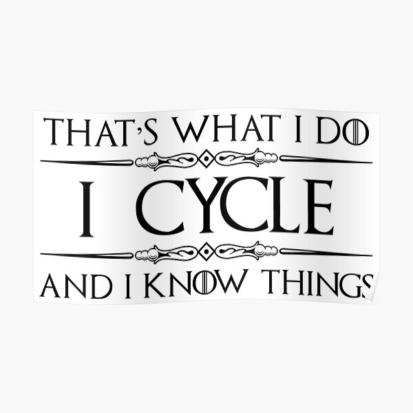 Cycling Gifts for Cyclists - I Cycle and I Know Things Funny Gift Ideas for Bicycle & Bike Cyclist Lovers Poster