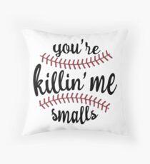 You're Killin' Me Smalls Throw Pillow