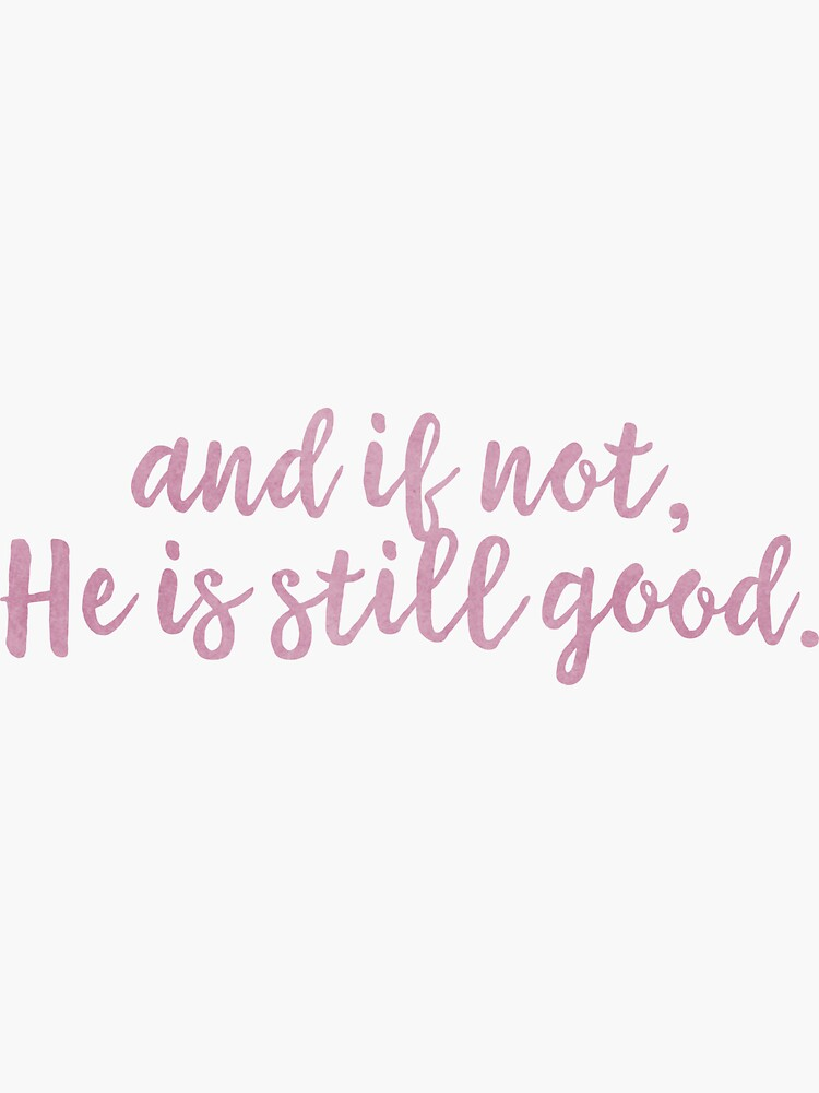 Christian Quote - And If Not, He Is Still Good by walk-by-faith