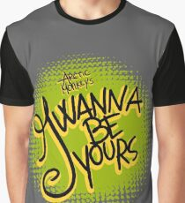I Wanna be Yours Graphic T-Shirt