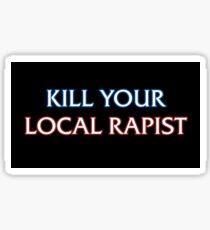 KILL YOUR LOCAL RAPIST Sticker