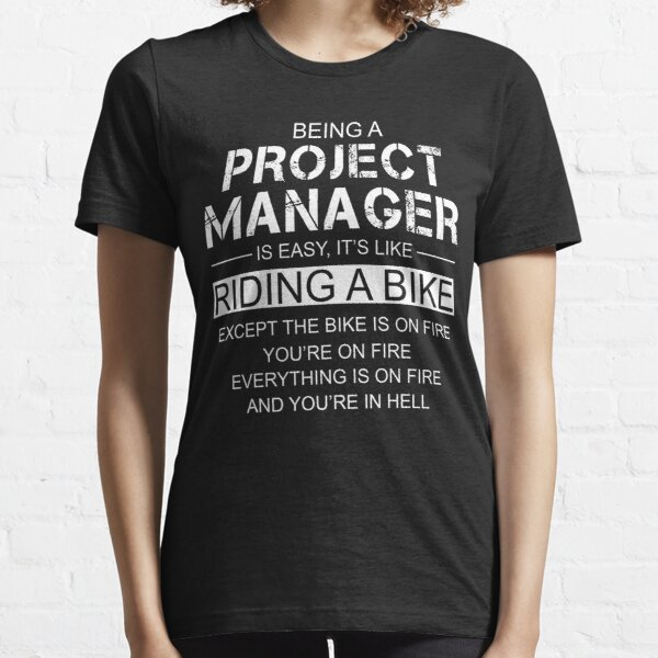 Being A Project Manager Is Like Riding A Bike Essential T-Shirt